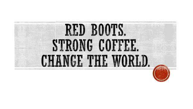 Red Boots strong coffee change the world banner